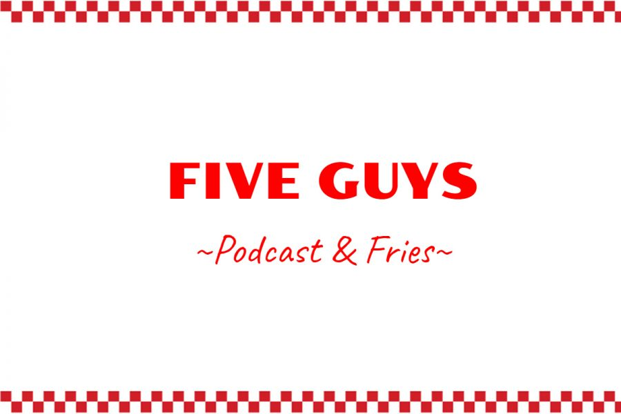 Five Guys Podcast & Fries - Episode 6